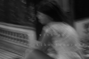 yokiko kamurasa_come with me_po-300x200px